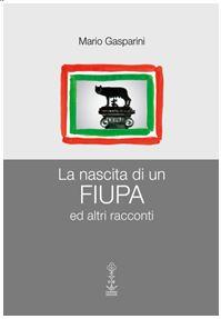 """VOLTAPAGINA -:""""Autori in libreria"""" - """"La nascita di un FIUPA ed altri racconti"""" Mario Gasparini"""