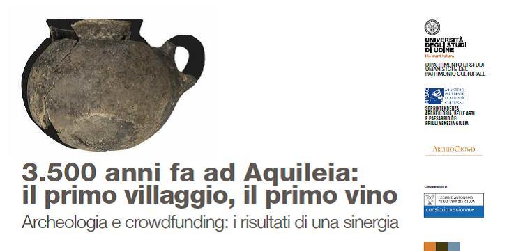 3.500 anni fa ad Aquileia: il primo villaggio, il primo vino. Archeologia e crowdfunding: i risultati di una sinergia