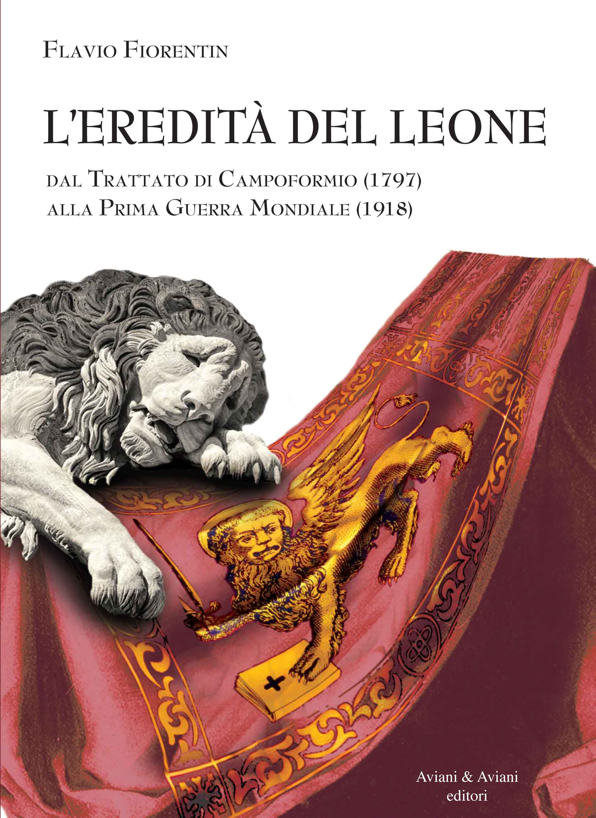 L'eredità del Leone. Dal Trattato di Campoformio alla Prima Guerra Mondiale
