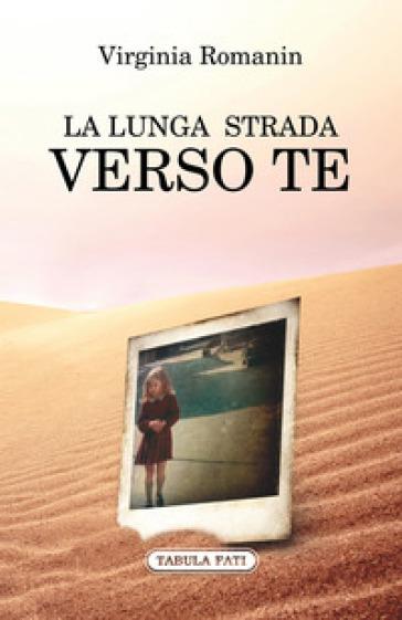 Presentazione del volume LA LUNGA STRADA VERSO TE di Virginia Romanin